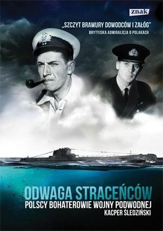 Odwaga straceńców. Polscy bohaterowie wojny podwodnej - Kacper Śledziński