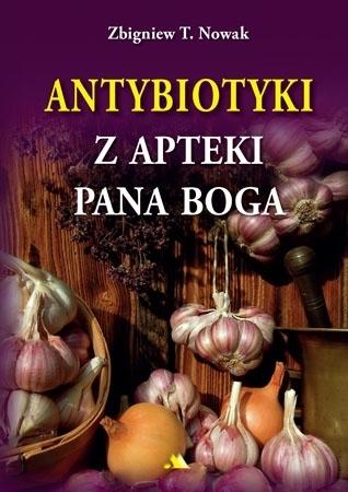 Antybiotyki z apteki Pana Boga - Zbigniew T. Nowak : Poradnik