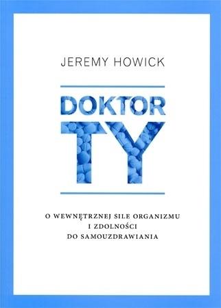 Doktor ty. O wewnętrznej sile organizmu i zdolności do samouzdrawiania - Jeremy Howick : Poradnik