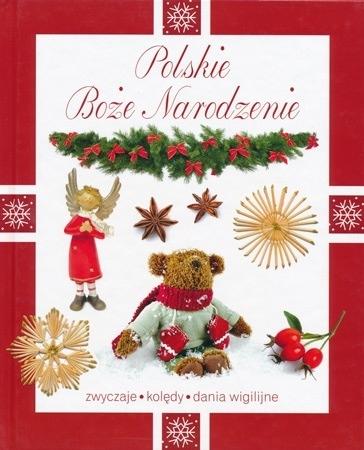 Polskie Boże Narodzenie. Zwyczaje, kolędy, dania wigilijne