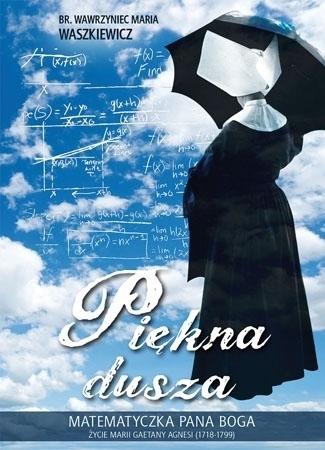 Piękna dusza. Matematyczka Pana Boga - br. Wawrzyniec Maria Waszkiewicz : Biografie