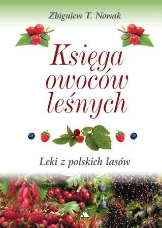 Księga owoców leśnych. Leki z polskich lasów - Zbigniew T. Nowak : Poradnik ziołowy