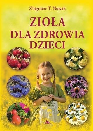 Zioła dla zdrowia dzieci - Zbigniew T. Nowak : Poradnik ziołowy