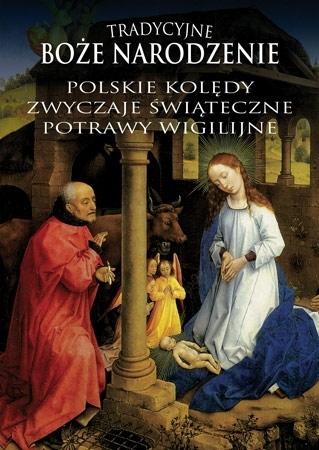 Tradycyjne Boże Narodzenie. Polskie kolędy, zwyczaje świąteczne, potrawy wigilijne
