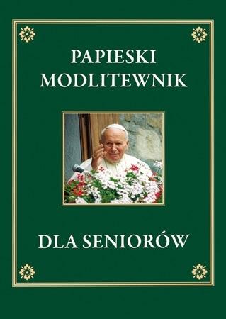 Papieski modlitewnik dla seniorów - Litanie i nowenny, koronki, rachunek sumienia, modlitwy Jana Pawła II