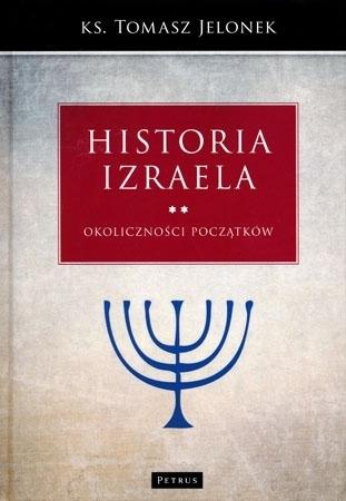 Historia Izraela. T. 2. Okoliczności początków - ks. Tomasz Jelonek