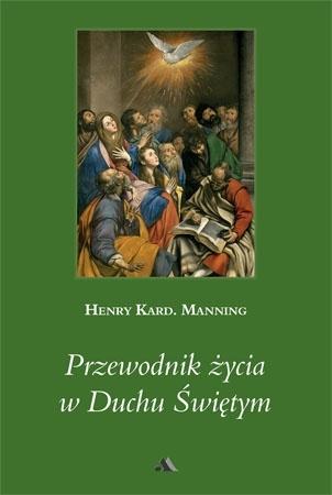 Przewodnik życia w Duchu Świętym - Kard. Henry Manning : Poradnik duchowy