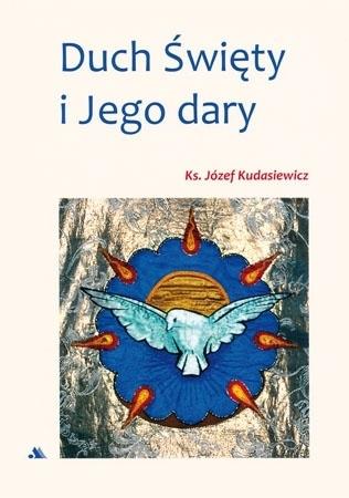 Duch Święty i Jego dary - ks. Józef Kudasiewicz : Poradnik duchowy