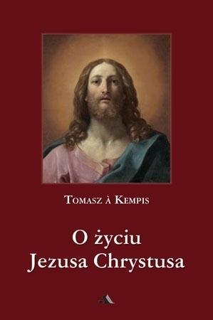 O życiu Jezusa Chrystusa - Tomasz a Kempis : Poradnik Duchowy : Biografia
