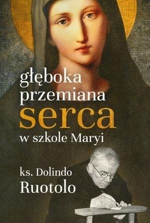 Głęboka przemiana serca w szkole Maryi - Ks. Dolindo Ruotolo : Poradnik duchowy