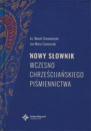 Nowy słownik wczesnochrześcijańskiego piśmiennictwa - ks. Marek Starowieyski, Jan Maria Szymusiak