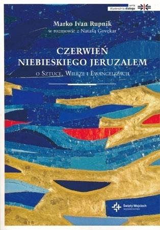 Czerwień niebieskiego Jeruzalem. O sztuce, wierze i ewangelizacji - Marko Ivan Rupnik