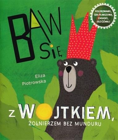 Baw się z Wojtkiem, żołnierzem bez munduru - Eliza Piotrowska : Dla dzieci