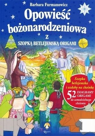 Opowieść bożonarodzeniowa z szopką betlejemską origami - Barbara Furmanowicz : Dla dzieci