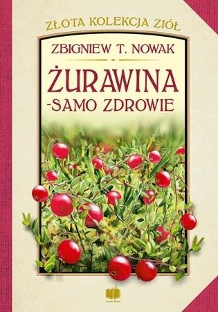 Żurawina - samo zdrowie - Zbigniew T. Nowak : Poradnik o zdrowiu