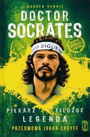 Doctor Socrates. Piłkarz, filozof, legenda - Andrew Downie : Piłka nożna