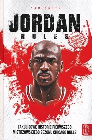 Jordan Rules. Zakulisowe historie pierwszego mistrzowskiego sezonu Chicago Bulls - Sam Smith : Koszykówka
