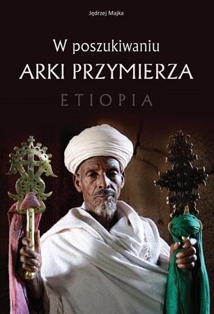 W poszukiwaniu Arki Przymierza. Etiopia - Jędrzej Majka : Album