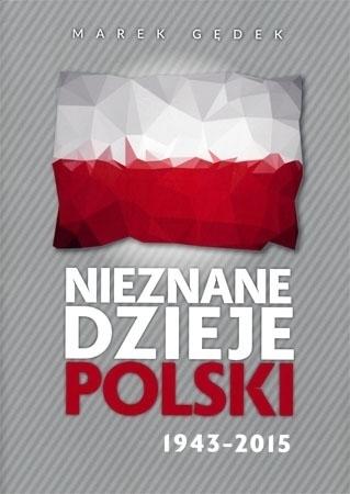 Nieznane dzieje Polski 1943-2015 - Marek Gądek : Historia Polski