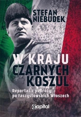 W kraju czarnych koszul. Reportaż z podróży po faszystowskich Włoszech - Stefan Niebudek