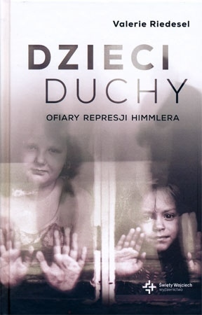 Dzieci duchy. Ofiary represji Himmlera - Valerie Reidesel
