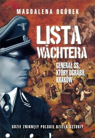 Lista Wachtera. Generał SS, który ograbił Kraków. Gdzie zniknęły polskie dzieła sztuki? - Magdalena Ogórek : Historia Polski
