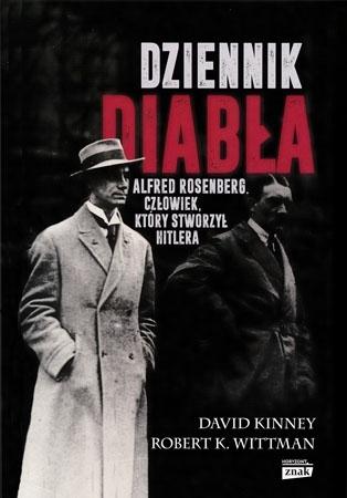 Dziennik diabła. Alfred Rosenberg. Człowiek, który stworzył Hitlera - David Kinney, Robert K. Wittman : Niemcy hitlerowskie