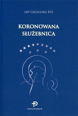 Koronowana służebnica - abp Grzegorz Ryś : Poradnik duchowy