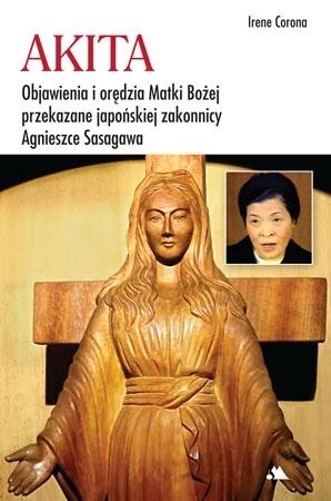 Akita. Objawienia, orędzia i łzy Maryi - Irene Corona