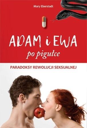 Adam i Ewa po pigułce. Paradoksy rewolucji seksualnej - Mary Eberstadt
