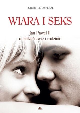 Wiara i seks. Jan Paweł II o małżeństwie i rodzinie - Ks. Robert Skrzypczak