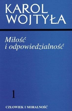 Miłość i odpowiedzialność - Karol Wojtyła : Małżeństwo i wychowanie