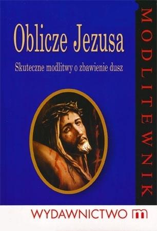 Oblicze Jezusa. Skuteczne modlitwy o zbawienie dusz - o. Stanisław Maria Kałdon OP : Modlitewnik