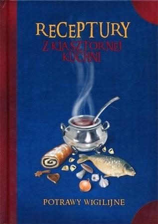 Receptury z klasztornej kuchni. Potrawy wigilijne : Przepisy kulinarne