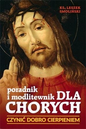 Poradnik i modlitewnik dla chorych. Czynić dobro cierpieniem - ks. Leszek Smoliński