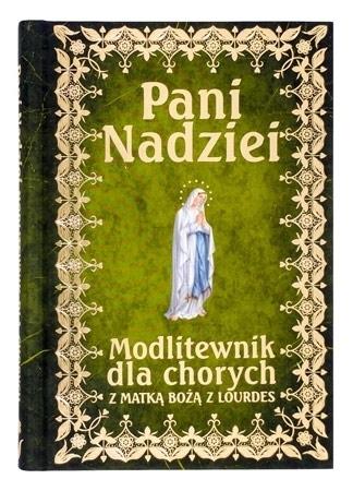Pani Nadziei. Modlitewnik dla chorych z Matką Bożą z Lourdes - ks. Leszek Smoliński
