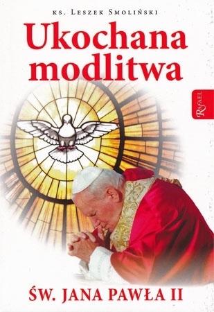 Ukochana modlitwa św. Jana Pawła II - ks. Leszek Smoliński