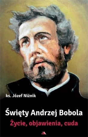 Święty Andrzej Bobola. Życie, objawienia, cuda - ks. Józef Niżnik : Biografia