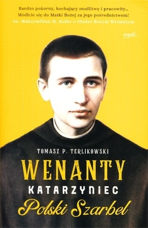 Wenanty Katarzyniec. Polski Szarbel - Tomasz P. Terlikowski : Biografia