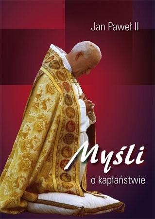 Myśli o kapłaństwie. Św. Jan Paweł II