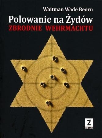 Polowanie na żydów. Zbrodnie wehrmachtu - Waitman Wade Beorn