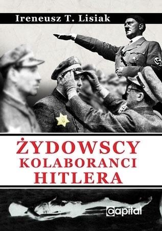 Żydowscy kolaboranci Hitlera - Ireneusz T. Lisiak