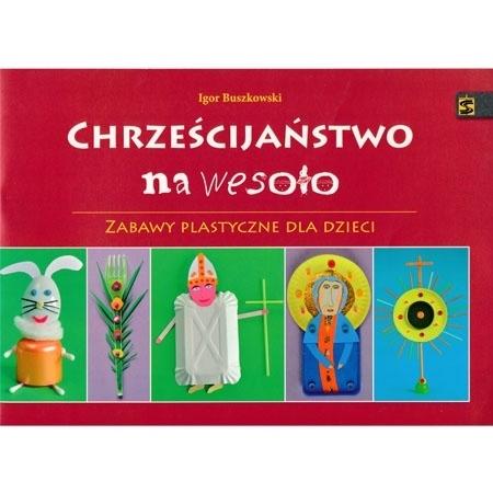Chrześcijaństwo na wesoło. Zabawy plastyczne dla dzieci - Igor Buszkowski