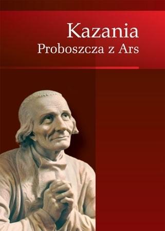 Kazania proboszcza z Ars - św. Jan Maria Vianney : Poradnik duchowy