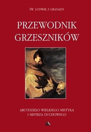 Przewodnik grzeszników Św. Ludwik z Granady : Poradnik duchowy