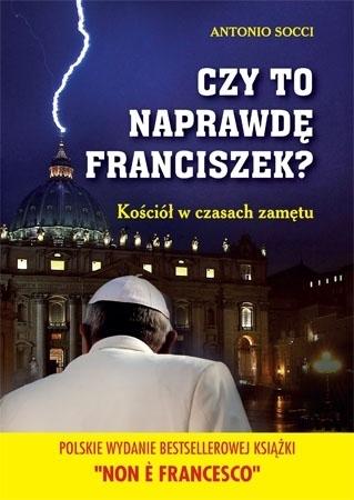 Czy to naprawdę Franciszek? Kościół w czasach zamętu - Antonio Socci