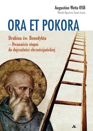 Ora et pokora. Drabina św. Benedykta - Augustine Wetta OSB : Przewodnik duchowy