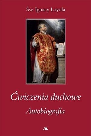 Ćwiczenia duchowe. Autobiografia - św. Ignacy Loyola : Przewodnik duchowy