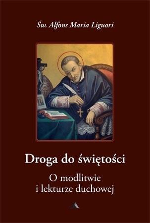 Droga do świętości, cz. III. O modlitwie i lekturze duchowej - św. Alfons Maria Liguori : Przewodnik duchowy