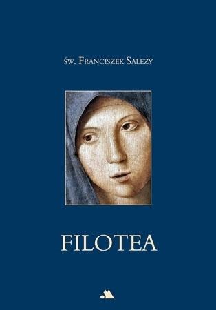 Filotea, czyli droga pobożnego życia - Św. Franciszek Salezy : Przewodnik duchowy